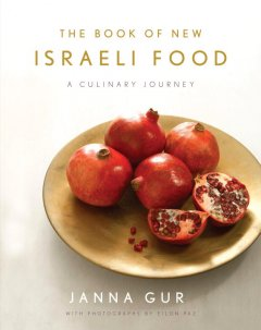 The book of New Israeli food : a culinary journey / Janna Gur ; photography, Eilon Paz ; contributing writers Rami Hann [and 3 others]
