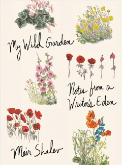 My wild garden : notes from a writer's eden