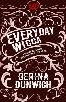 Everyday Wicca : magickal spells throughout the year Gerina Dunwich.