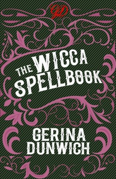 The wicca spellbook : a witch's collection of wiccan spells, potions, and recipes Gerina Dunwich.