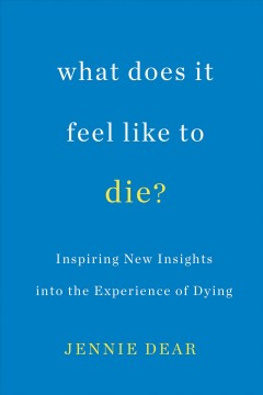 What Does It Feel Like to Die? : Inspiring New Insights into the Experience of Dying