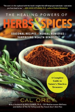 The Healing Powers of Herbs and Spices : A Complete Guide to Natures Timeless Treasures