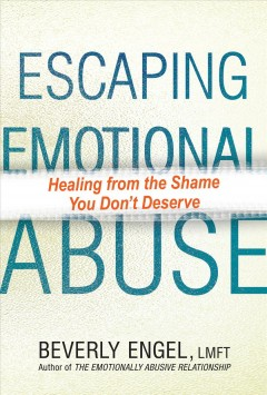 Escaping Emotional Abuse : Healing from the Shame You Dont Deserve