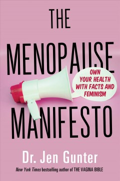 The menopause manifesto : own your health with facts and feminism / Dr. Jen Gunter.