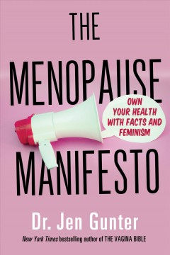 The menopause manifesto Own Your Health with Facts and Feminism / Jen Gunter