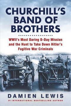 Churchill's band of brothers : WWII's most daring D-Day mission and the hunt to take down Hitler's fugitive war criminals / Damien Lewis.