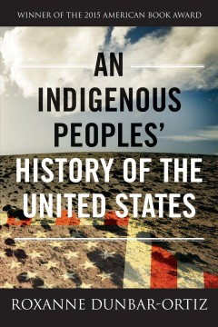 An indigenous peoples' history of the United States / Roxanne Dunbar-Ortiz.