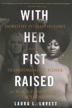 With her fist raised : Dorothy Pitman Hughes and the transformative power of black community activism / Laura L. Lovett.