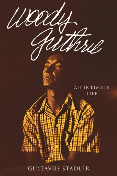 Woody Guthrie : an intimate life