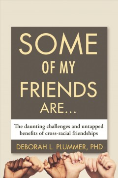 Some of my friends are ... : the daunting challenges and untapped benefits of cross-racial friendships
