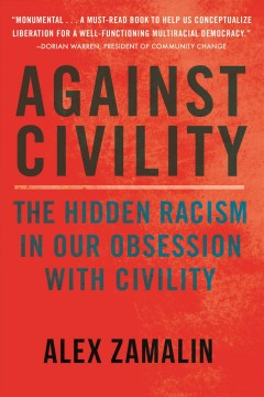 Against civility : the hidden racism in our obsession with civility