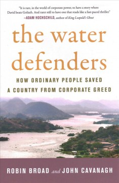 The water defenders : how ordinary people saved a country from corporate greed / Robin Broad and John Cavanagh.