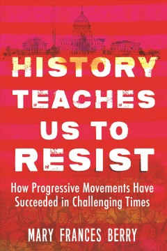 History Teaches Us to Resist : How Progressive Movements Have Succeeded in Challenging Times