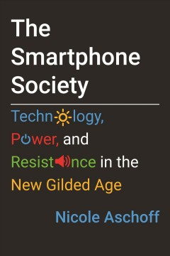 The smartphone society : technology, power, and resistance in the new gilded age