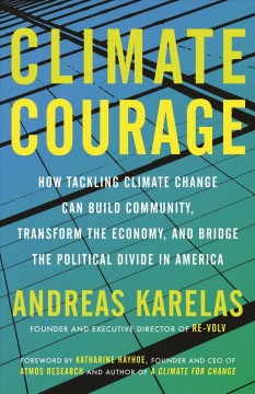 Climate courage : how tackling climate change can build community, transform the economy, and bridge the political divide in America