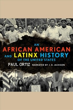 An African American and Latinx history of the United States [electronic resource] / Paul Ortiz.