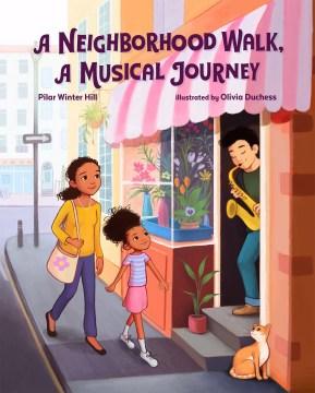 A neighborhood walk, a musical journey / Pilar Winter Hill ; illustrated by Olivia Duchess.