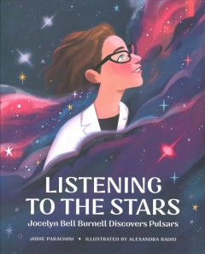 Listening to the stars : Jocelyn Bell Burnell discovers pulsars / Jodie Parachini ; illustrated by Alexandra Badiu.