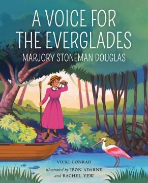 A Voice for the Everglades : Marjory Stoneman Douglas
