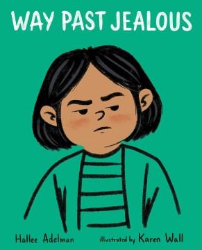 Way past jealous / Hallee Adelman ; illustrated by Karen Wall.