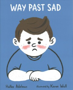 Way past sad / Hallee Adelman ; illustrated by Karen Wall.