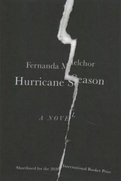 Hurricane season / Fernanda Melchor ; translated from the Spanish by Sophie Hughes.