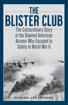 The Blister Club : The Extraordinary Story of the Downed American Airmen Who Escaped to Safety in World War II