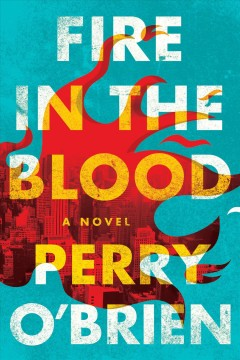 Fire in the blood : a novel / Perry O'Brien.