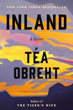 Inland : a novel / Téa Obreht.