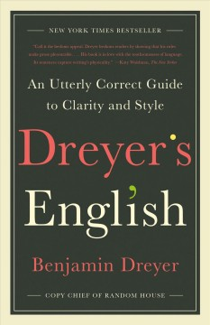 Dreyer's English an utterly correct guide to clarity and style / Benjamin Dreyer.