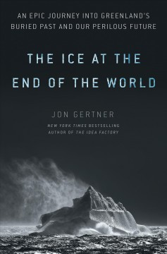 Ice at the end of the world : Greenland's secret past and Earth's perilous future