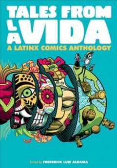 Tales from la Vida : a Latinx comics anthology / edited by Frederick Luis Aldama.