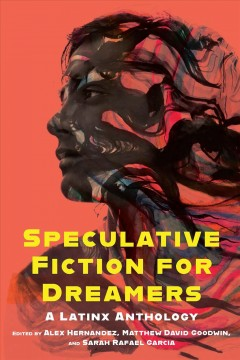 Speculative fiction for dreamers : a Latinx anthology