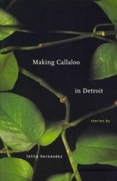 Making callaloo in Detroit / stories by Lolita Hernandez.