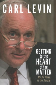 Getting to the Heart of the Matter : My 36 Years in the Senate