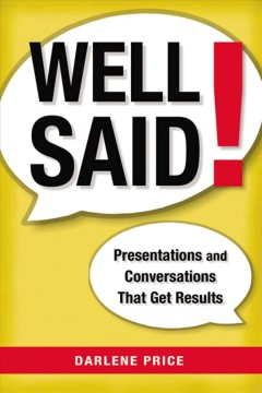 Well said! : presentations and conversations that get results / Darlene Price.