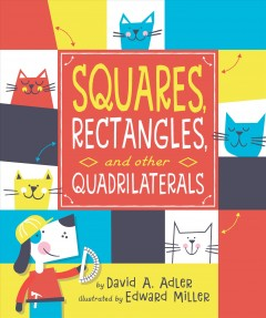 Squares, rectangles, and other quadrilaterals / by David A. Adler ; illustrated by Edward Miller.