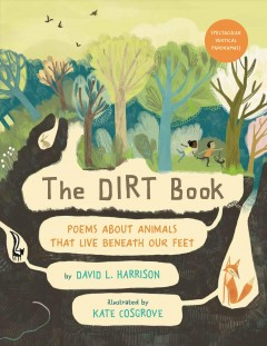The Dirt Book : Poems About Animals That Live Beneath Our Feet