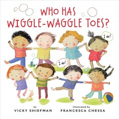 Who has wiggle-waggle toes? / by Vicky Shiefman ; illustrated by Francesca Chessa.