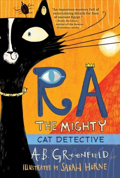 Ra the mighty : cat detective / by A. B. Greenfield ; illustrated by Sarah Horne.