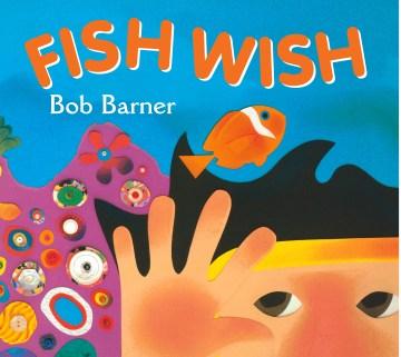 Fish wish / Bob Barner.