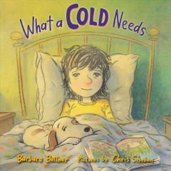 What a cold needs / Barbara Bottner ; pictures by Chris Sheban.