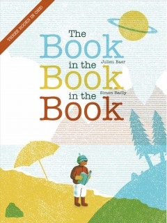 The book in the book in the book / Julien Baer ; Simon Bailly ; translated from the French by Elizabeth Law.