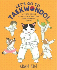 Let's Go to Taekwondo! : A Story About Persistence, Bravery, and Breaking Boards