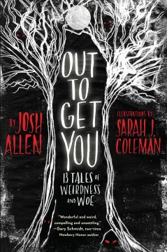 Out to get you : 13 tales of weirdness and woe