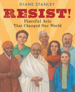 Resist! : peaceful acts that changed our world / Diane Stanley.