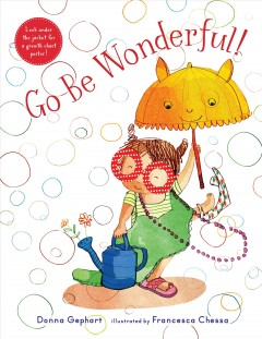 Go be wonderful! / Donna Gephart ; illustrated by Francesca Chessa.