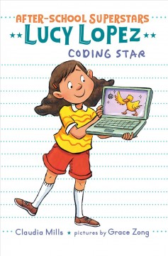 Lucy Lopez, coding star / Claudia Mills ; pictures by Grace Zong.