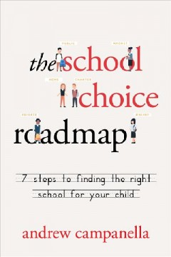 The school choice roadmap : 7 steps to finding the right school for your child