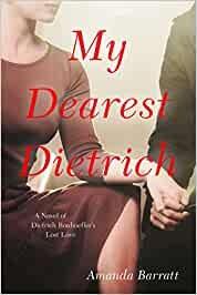 My dearest Dietrich : a novel of Dietrich Bonhoeffer's lost love / Amanda Barratt